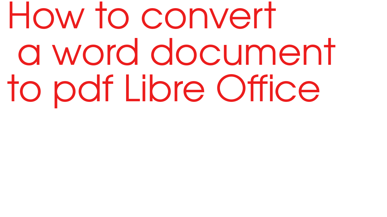 How to convert  a word document to pdf in Libre Office