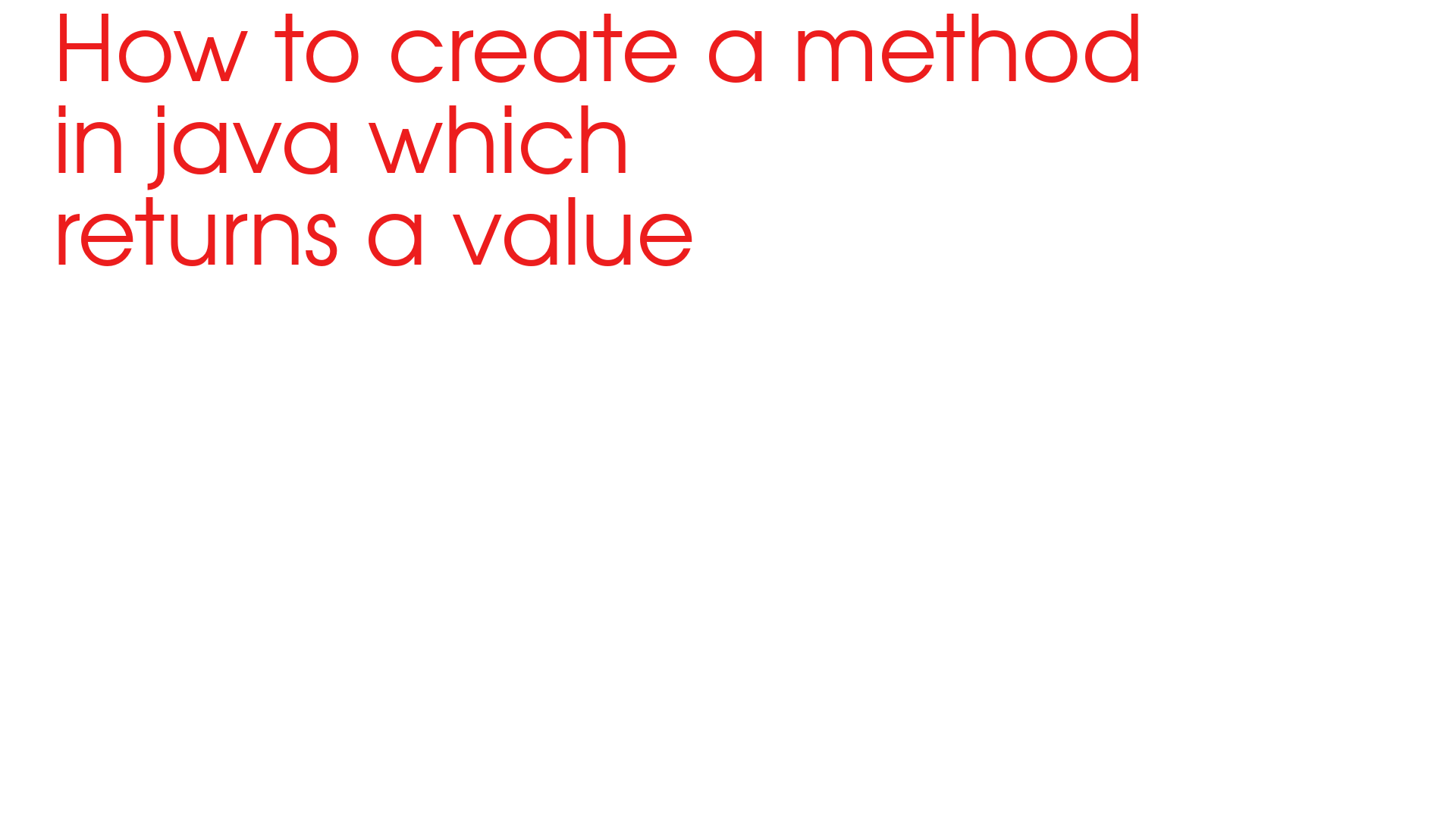 How to create a method in java which returns a value 2020