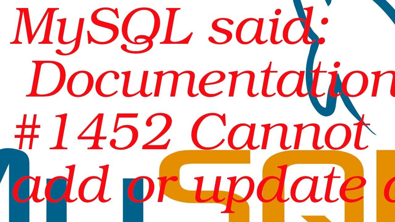 MySQL said: Documentation#1452 Cannot add or update a child row: a foreign key constraint fails