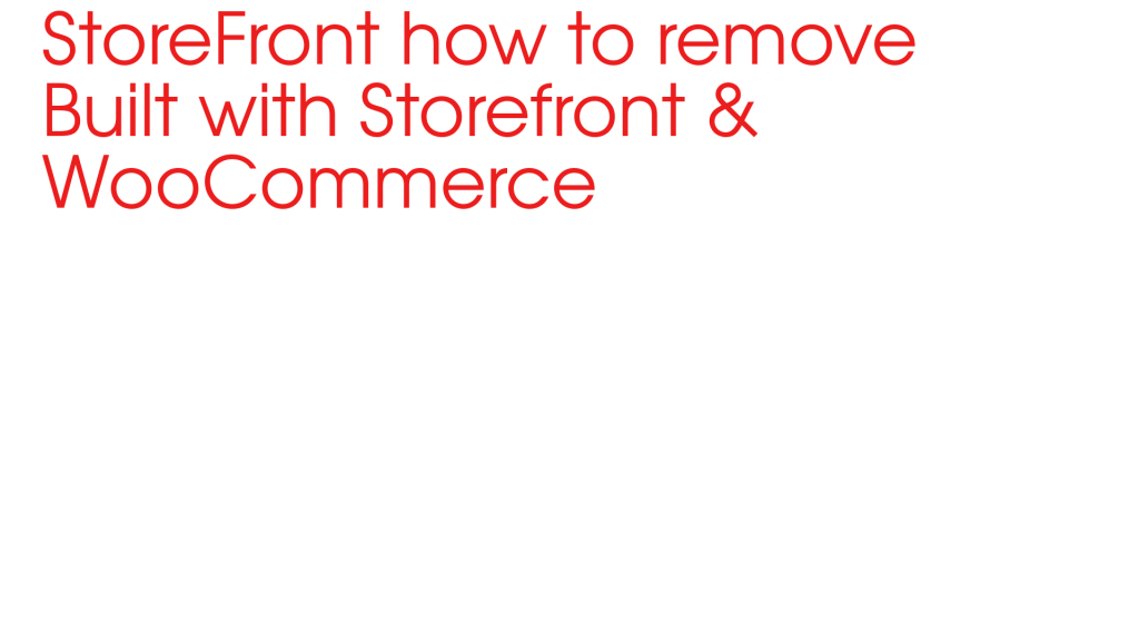 StoreFront theme how to remove Built with Storefront & WooCommerce | wordpress