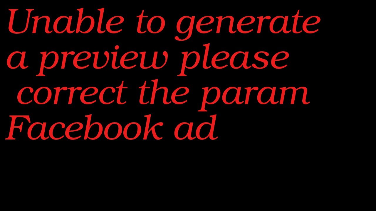 Unable to generate a preview please correct the param Facebook ad 2020