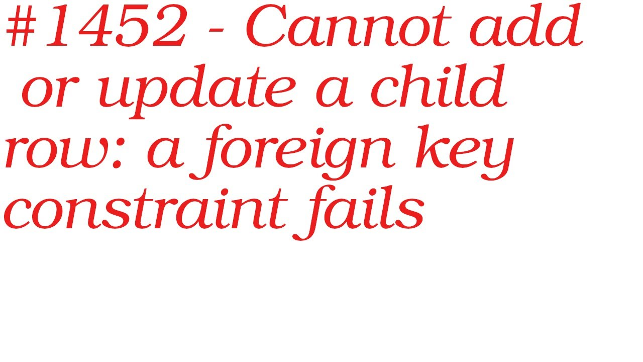 #1452   Cannot add or update a child row: a foreign key constraint fails.  mysql phpmyadmin 2020