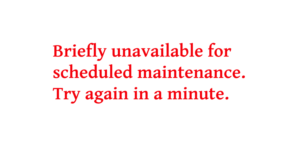 Briefly unavailable for scheduled maintenance. Try again in a minute 2020