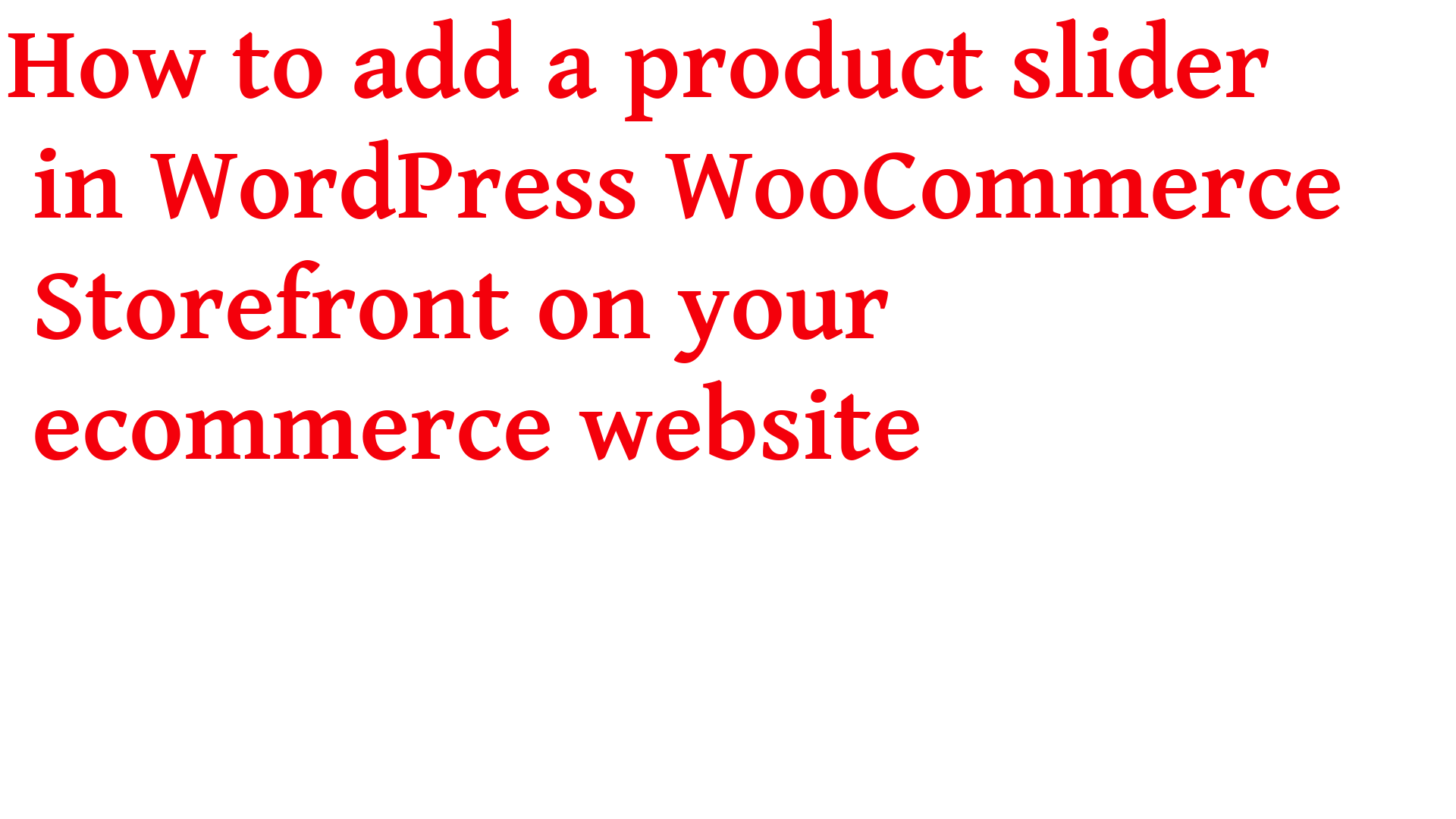 How to add a product slider in WordPress WooCommerce Storefront on your ecommerce website 2020