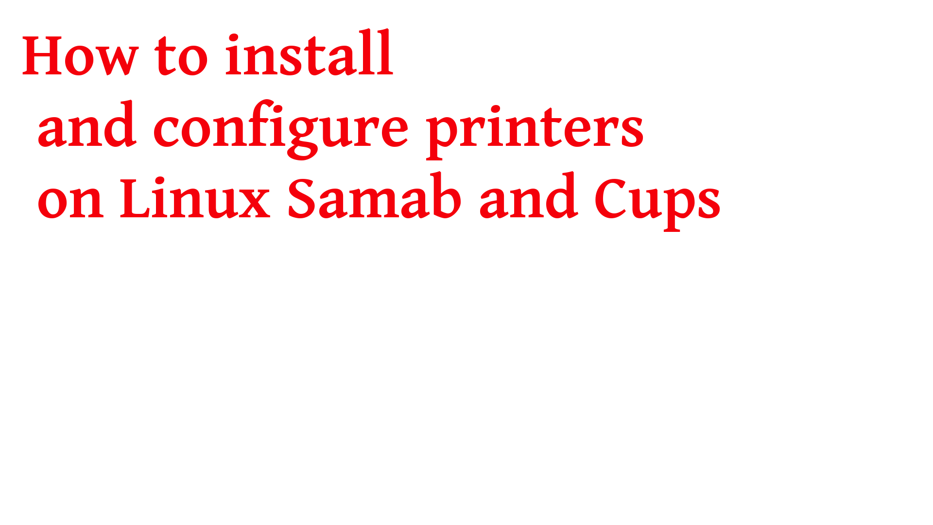How to install and configure printers on Linux Samba and Cups 2020
