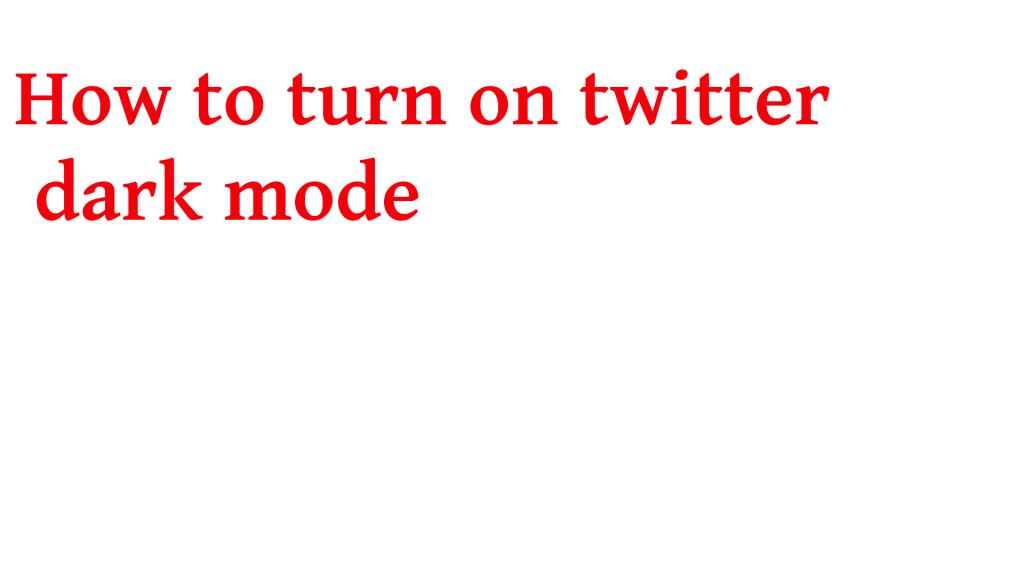 How to turn on twitter dark mode