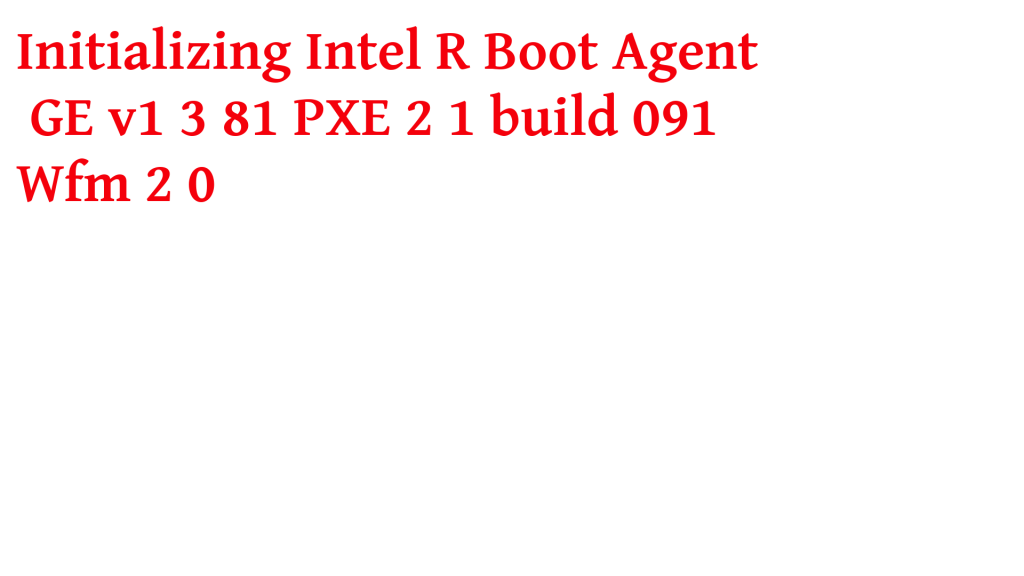 Initializing Intel R Boot Agent GE v1 3 81 PXE 2 1 build 091 Wfm 2 0