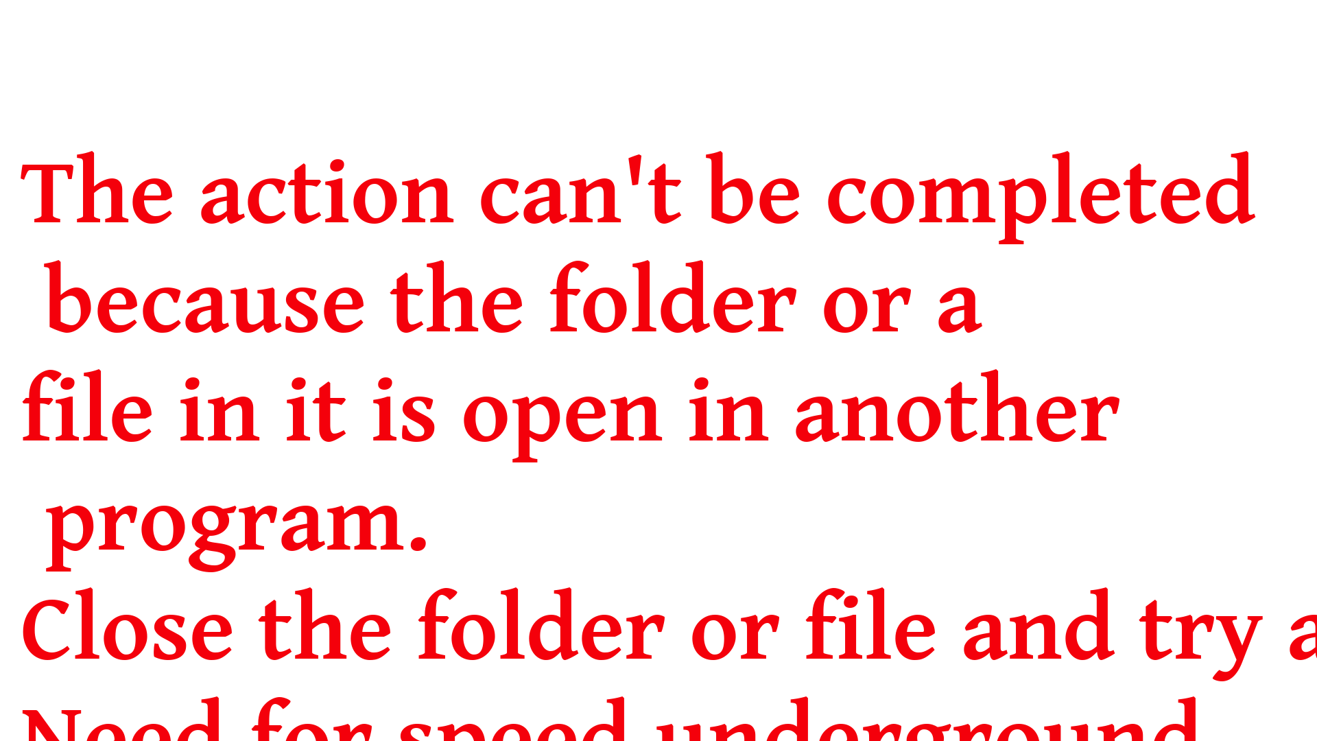 The action can't be completed because the folder or a file in it is open in another program.Close the folder or file and try again