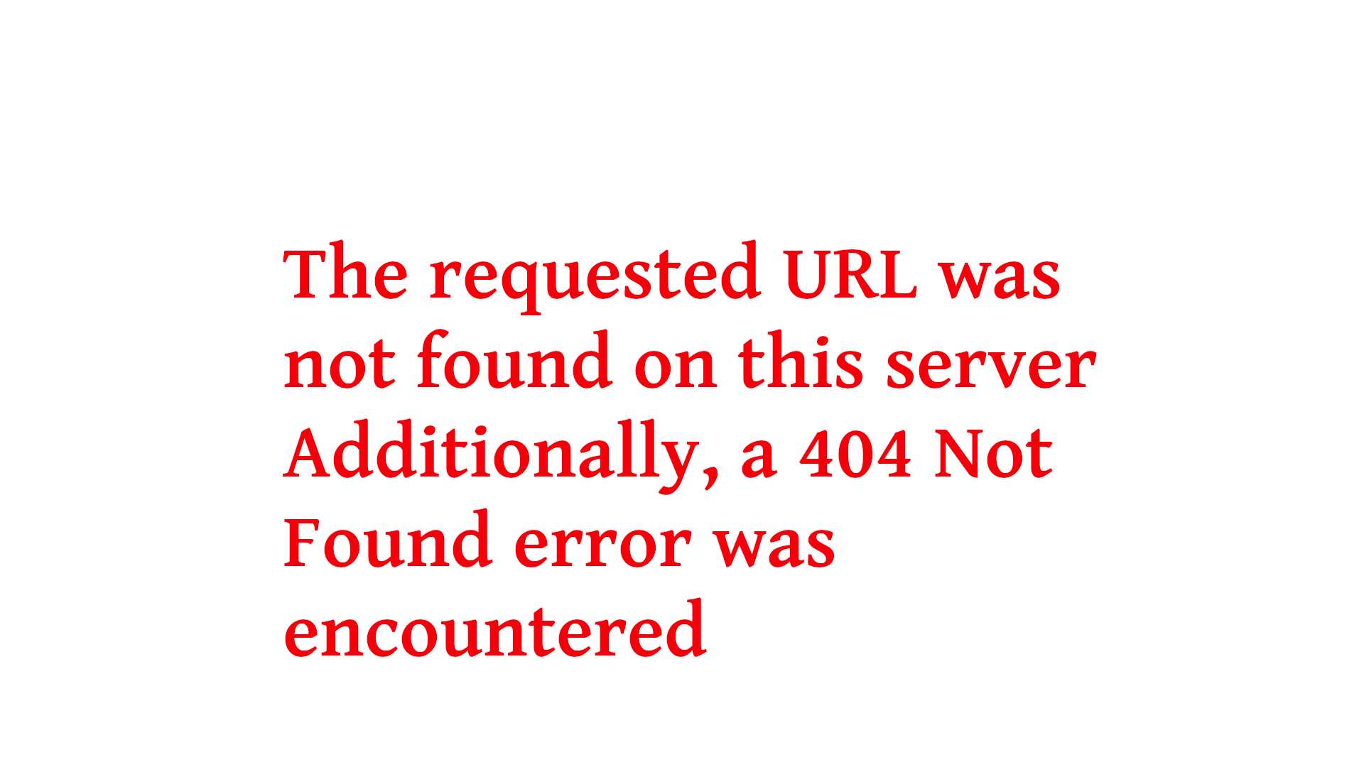The requested URL was not found on this server Additionally, a 404 Not Found error was encountered