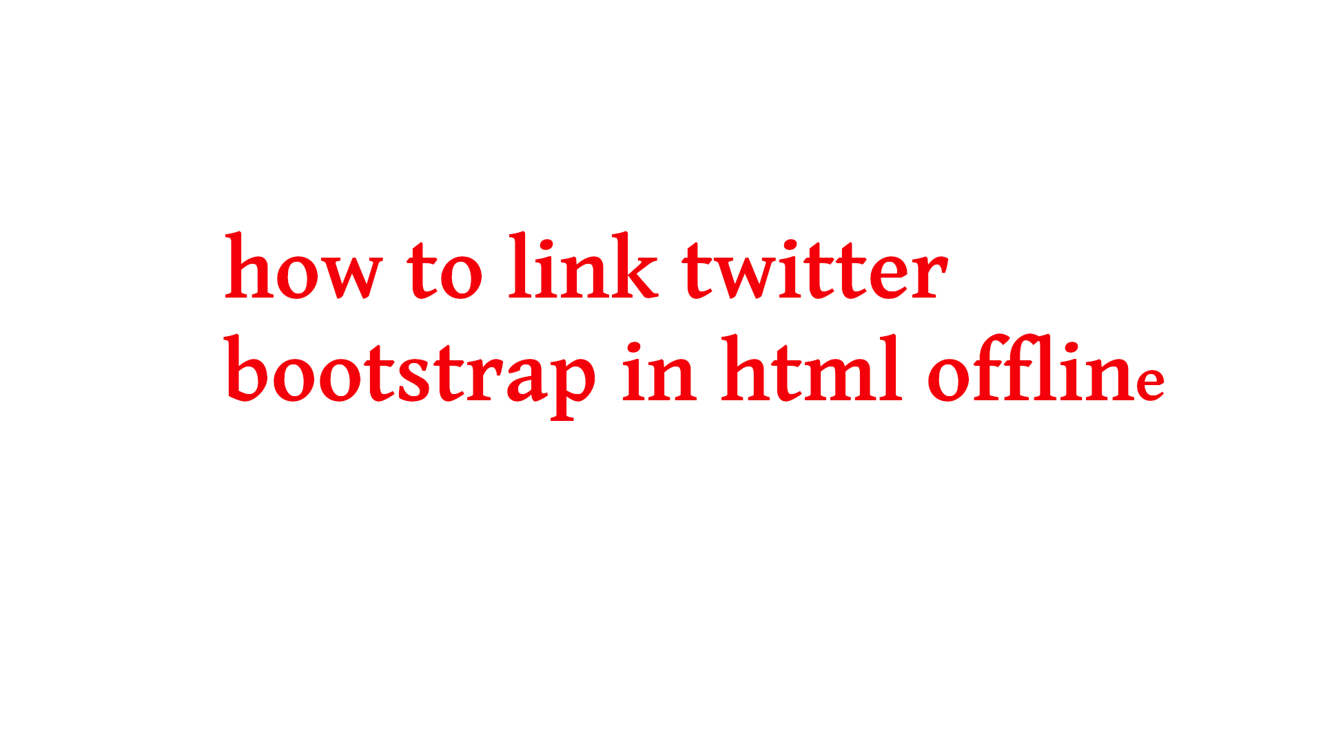 how to link twitter bootstrap in html offline
