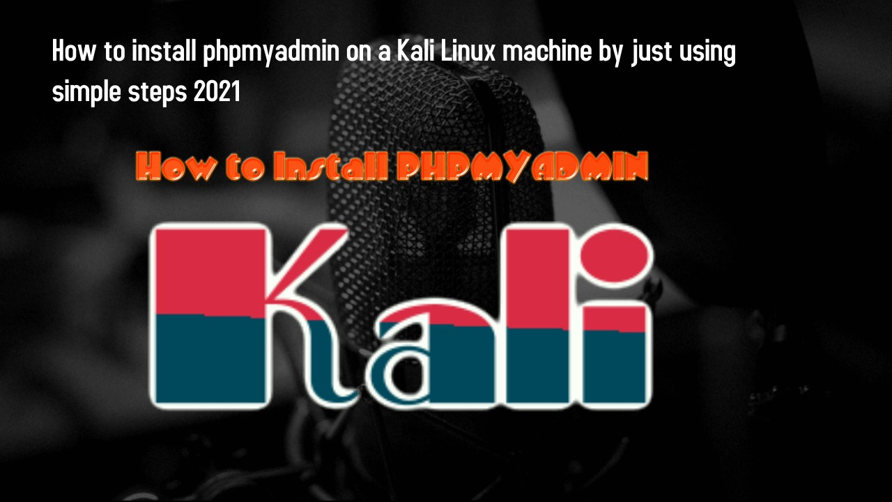 How to install phpmyadmin on a Kali Linux machine by just using simple steps 2021