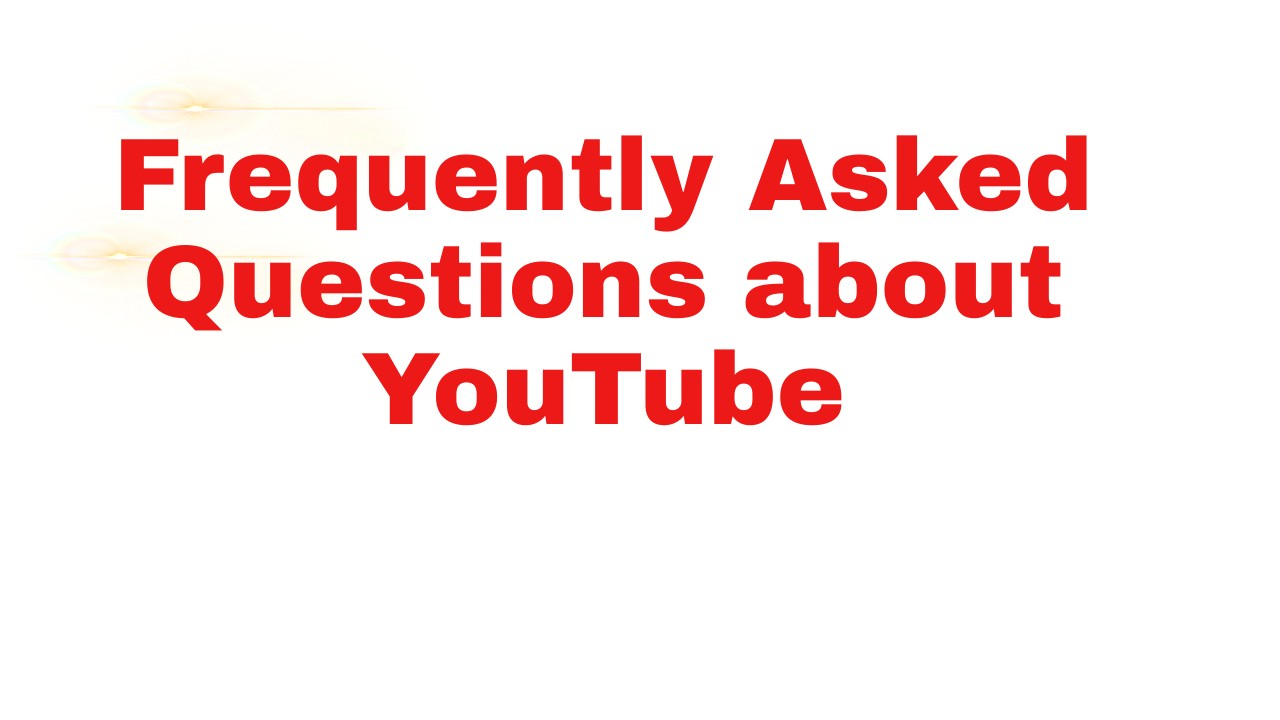 Frequently Asked Questions about YouTube