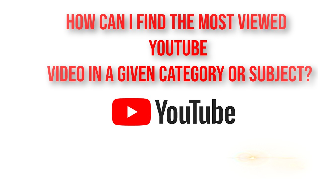 How can I find the most viewed youtube video in a given category or subject?