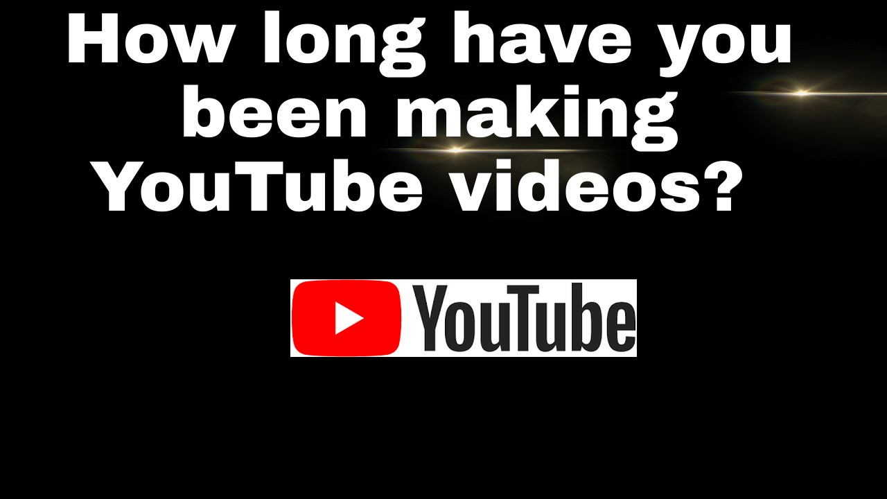How long have you been making YouTube videos?